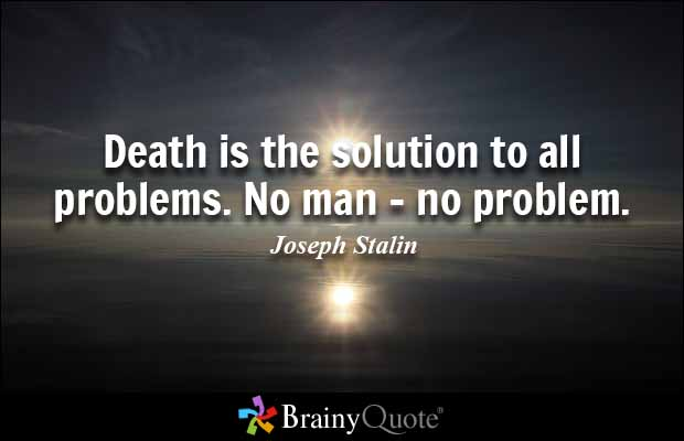 Death Quotes Death is the solution to all problems