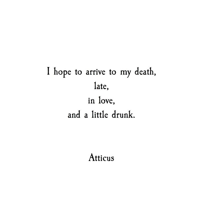 Death Quotes I hope to arrive to my death late in love and a little drunk