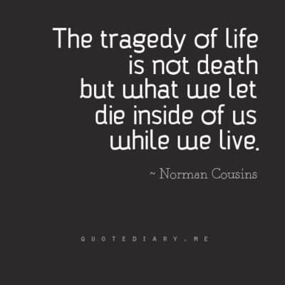 Death Quotes The tragedy of life is not death but what we let die