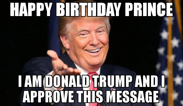Donald Trump Birthday Meme Happy birthday prince i am donald trump and