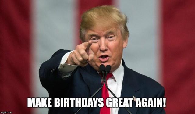 Donald Trump Birthday Meme Make birthdays great again