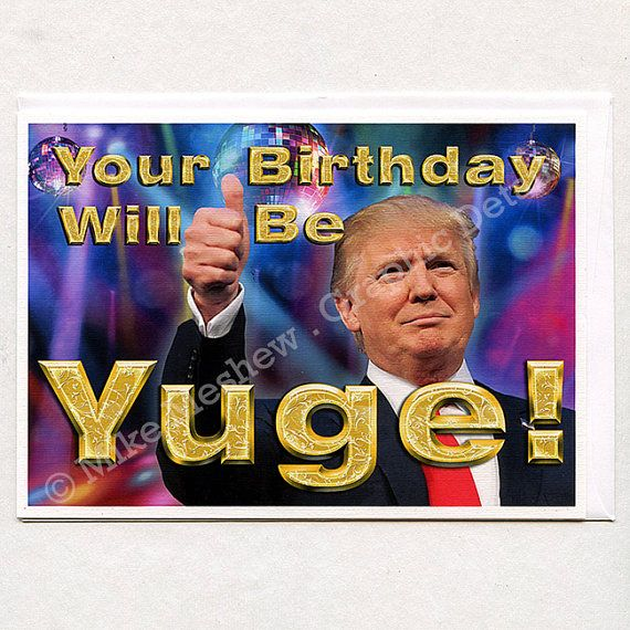 Donald Trump Birthday Meme Your birthday will be yuge