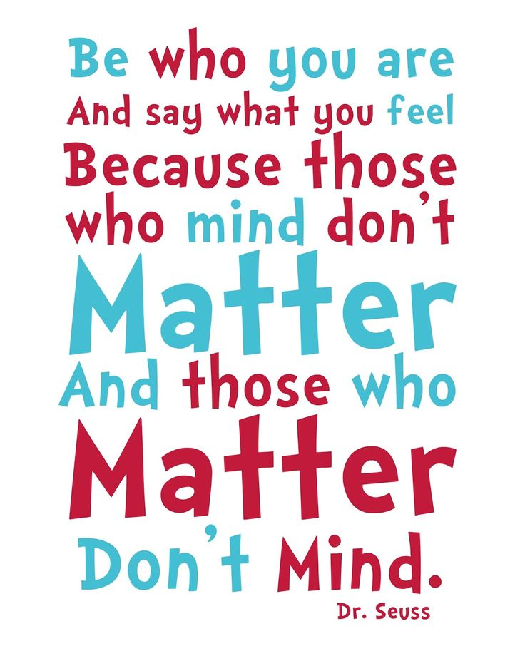 Dr Seuss Quotes be who you are and say what you feel because