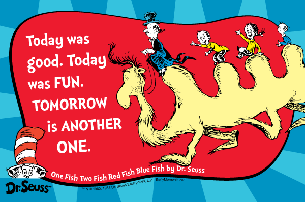 Dr Seuss Quotes today was good today was fun