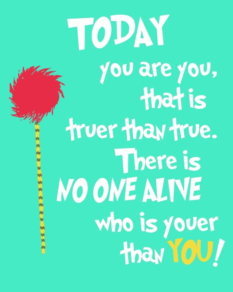 Dr Seuss Quotes today you are you that is