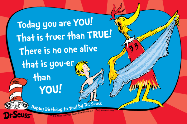 Dr Seuss Quotes today you are you that is truer than true