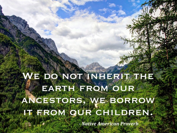 Earth Day Quotes We do not inherit the earth from our ancestors