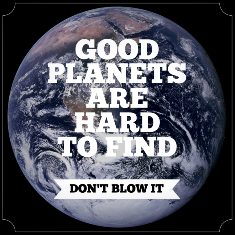 Earth Day Quotes good planets are hard of find