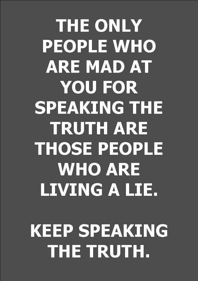 Earth Day Quotes the only people who are made at you for speaking the truth