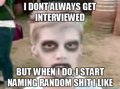 I don't always get interviewed Zombie Meme