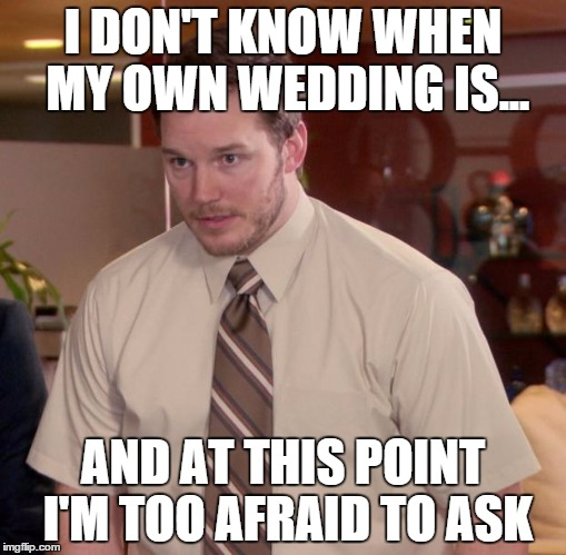 I don't know when my own wedding is Wedding Meme