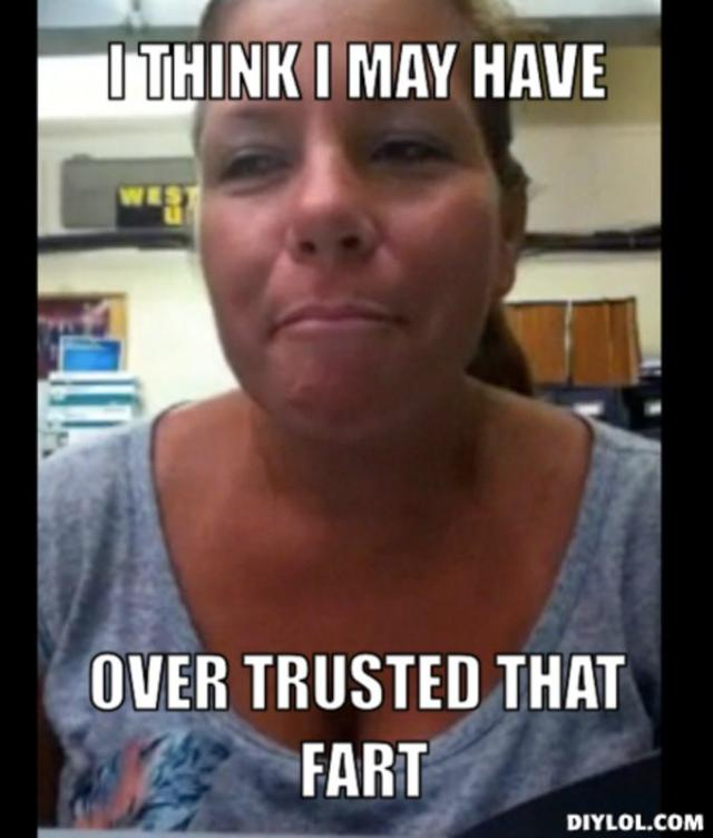 I think i may have over trusted that fart Shart Meme