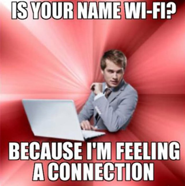I your name wifi because I'm feeling a Weird Meme