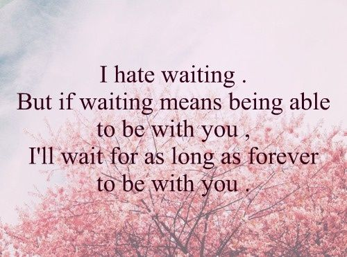 Inspirational Love Quotes  i hate waiting but if waiting means being able