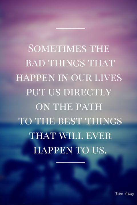 Inspirational Love Quotes sometimes the bad things that