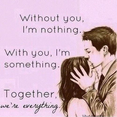 Inspirational Love Quotes without you I'm nothing with you I'm something