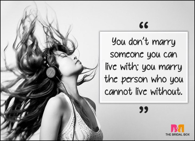 Inspirational Love Quotes you don't marry someone you can live with