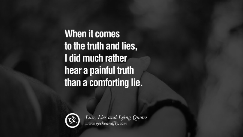 Lie Quotes When it comes to the truth and lies