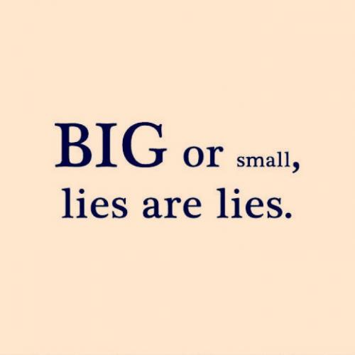 Lie Quotes big or small lies are lies