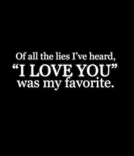 Lie Quotes of all the lies i've heard i love you
