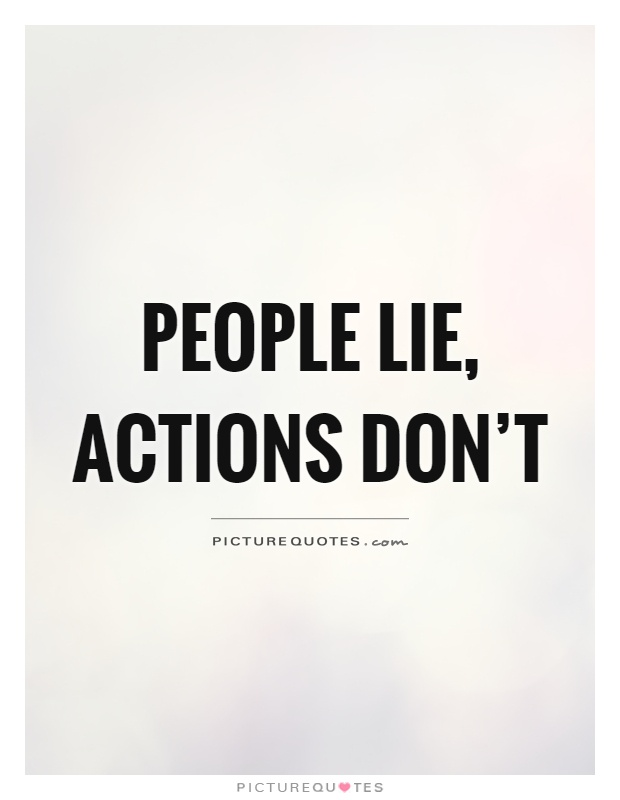 Lie Quotes people lie actions don't