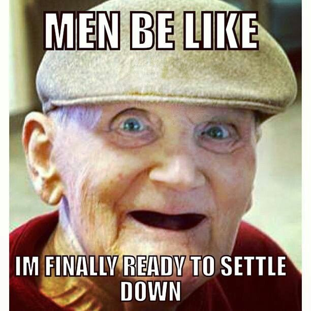 Men be like im finally ready to settle down Sled Meme