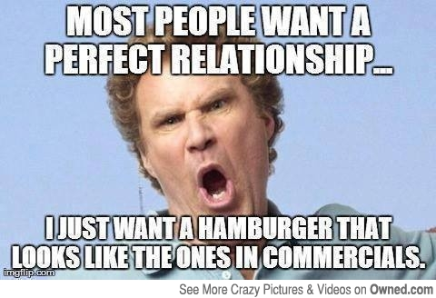 Most people want a perfect relationship i just Relationship Meme