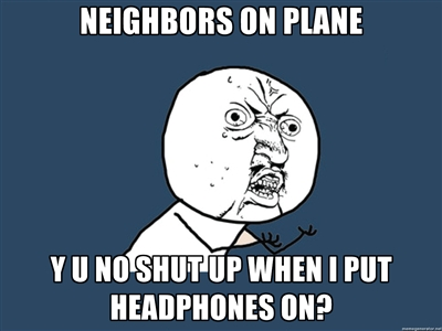 Neighbors on plane y u no shut up when i put headphones on Plane Meme