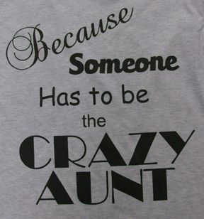Niece Quotes because someone has to be the crazy aunt
