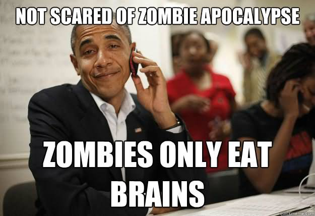 Not scared of zombie apocalypse Zombie Meme