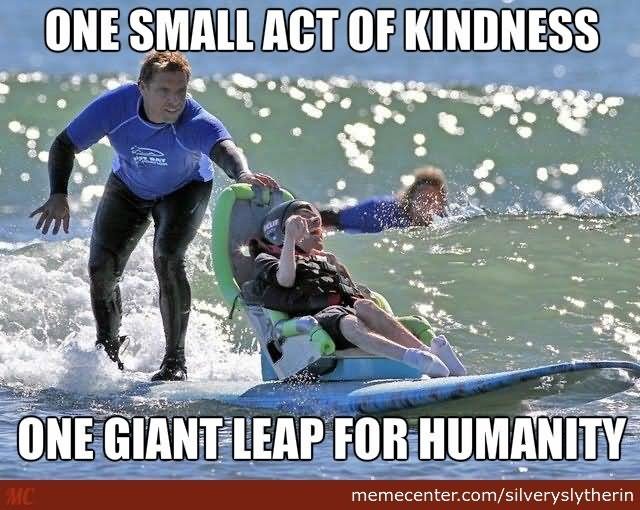 One small act of kindness one giant Surfing Meme