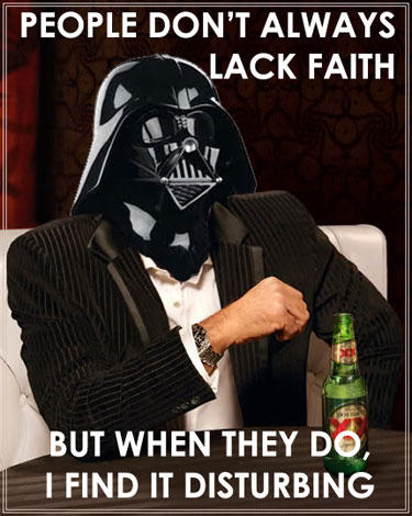 People don't always lack faith but when they do i find it disturbing Star War Memes