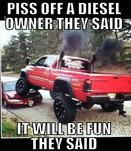 Piss off a diesel owner they said it will be Truck Memes