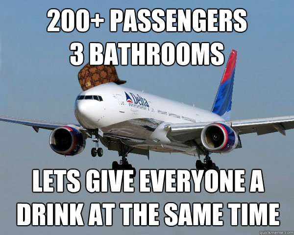 Plane Meme 200 passengers 3 bathrooms lets give everyone a drink at the same time