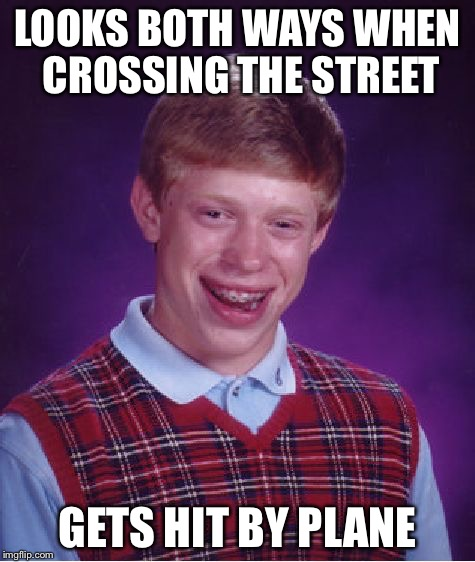 Plane Meme Looks both ways when crossing the street gets hit by