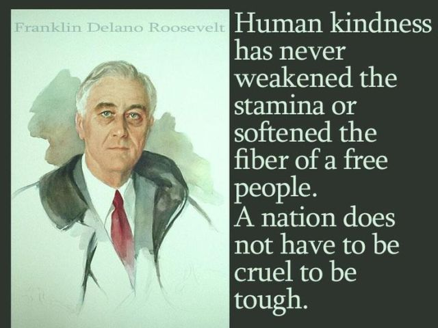 Political Quotes Human kindness has never weakned the stamina or softened the fiber of a free
