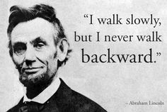 Political Quotes I walk slowly but i never ealk backward