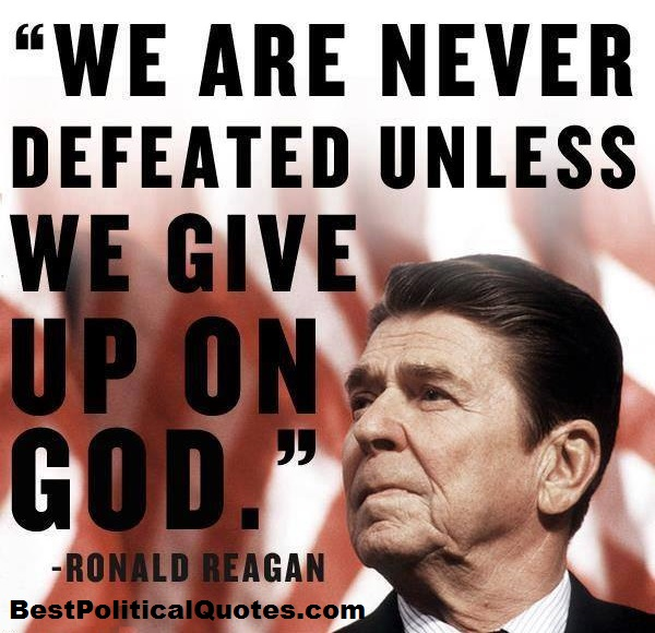 Political Quotes we are never defeated unless we give up on god