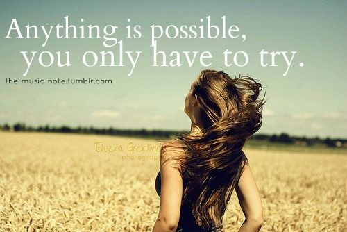 Possible Quotes Anything is possible you only have to try