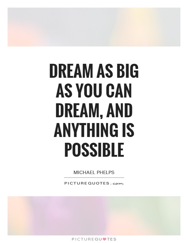 Possible Quotes Dream as big as you can dream and anything is possible