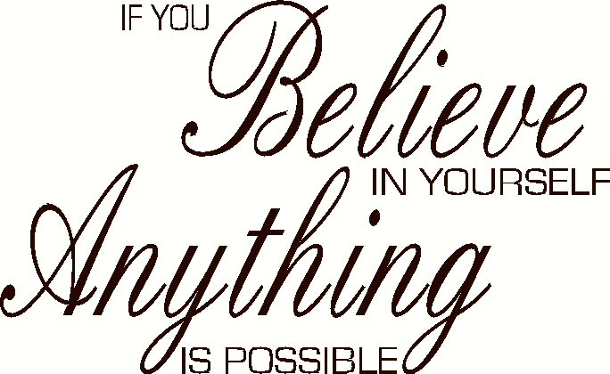 Possible Quotes If you believe in yourself anything is possible