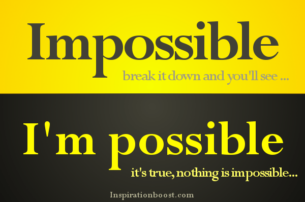 Possible Quotes Impossible break it down and you'll see