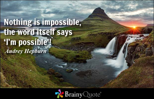 Possible Quotes Nothing is impossible the word itself says I'm possible,