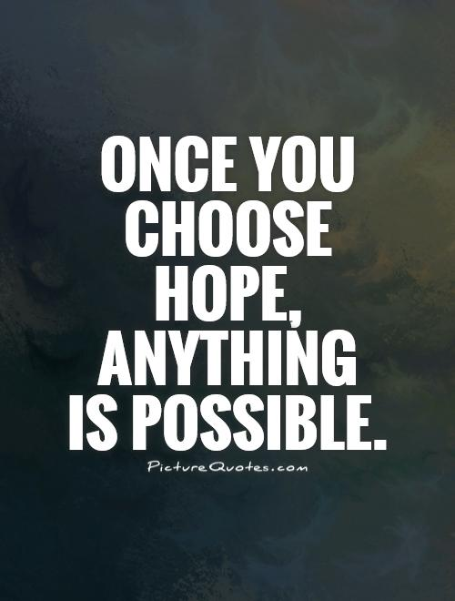 Possible Quotes Once you choose hope anything is possible