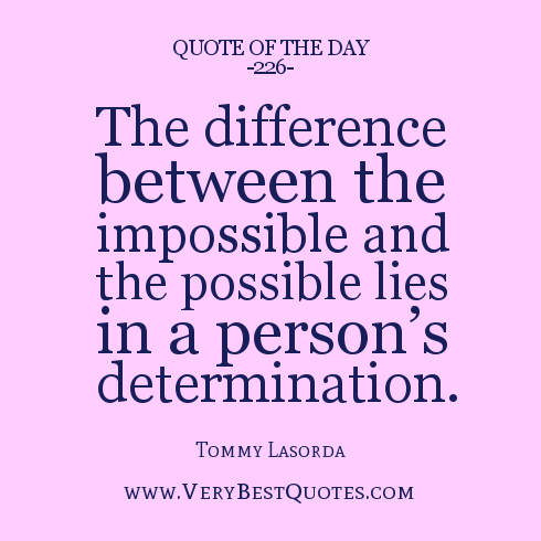 Possible Quotes The difference between the impossible and the possible lies in a person's