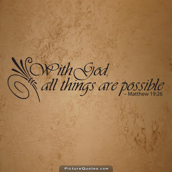 Possible Quotes With god all things are possible