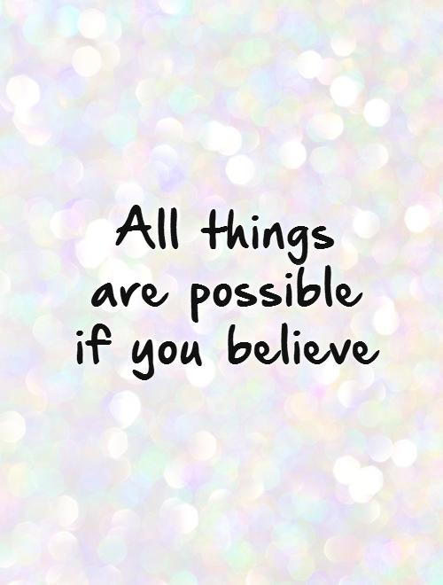Possible Quotes all things are possible if you believe