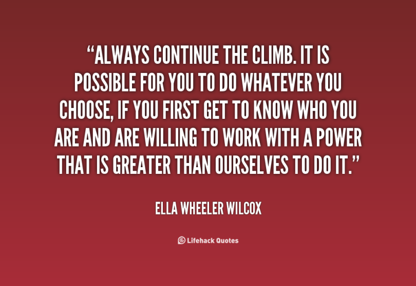 Possible Quotes always continue the climb it is possible for you to do whatever you choose if you first