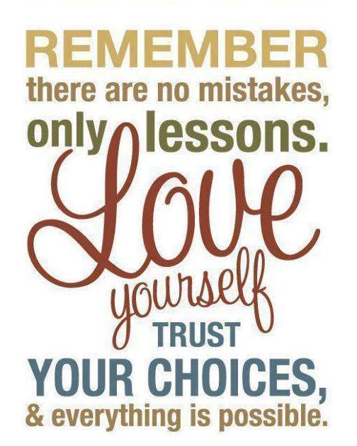 Possible Quotes  remember there are no mistakes only lessons love yourself