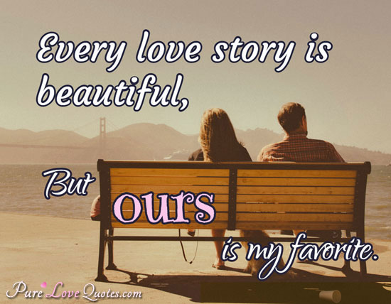 Short Love Quotes every love story is beautiful but